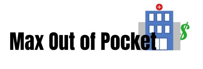 Max Out of Pocket